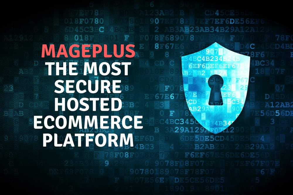 MagePlus - the most secure hosted eCommerce platform