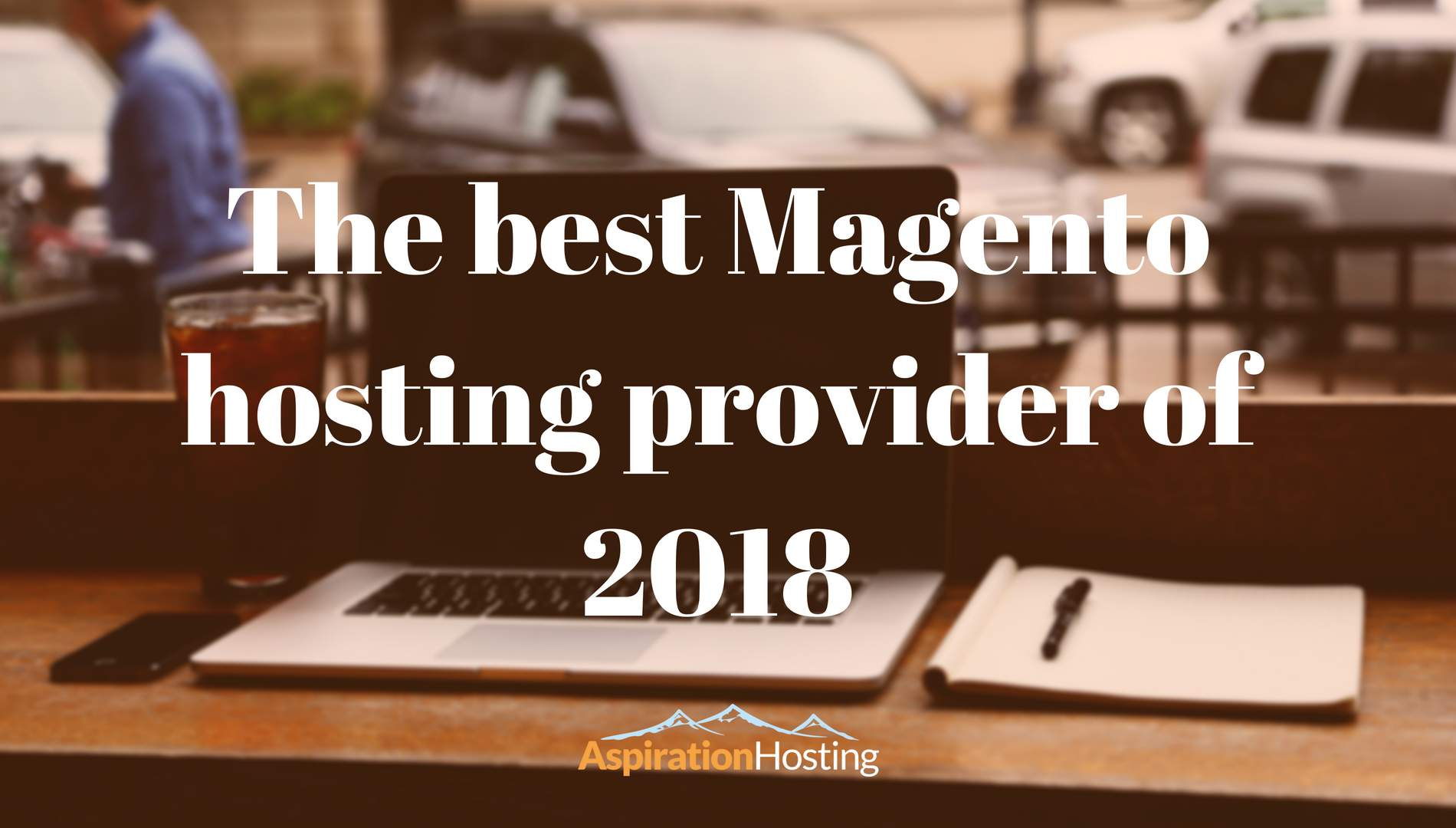 The best Magento hosting provider of 2018 - Aspiration Hosting